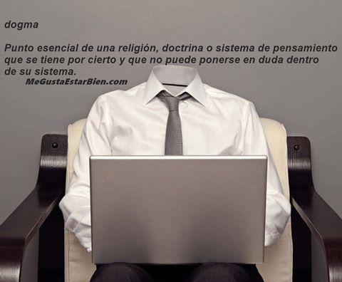 dogma o no cuestionar lo que se tiene por cierto
